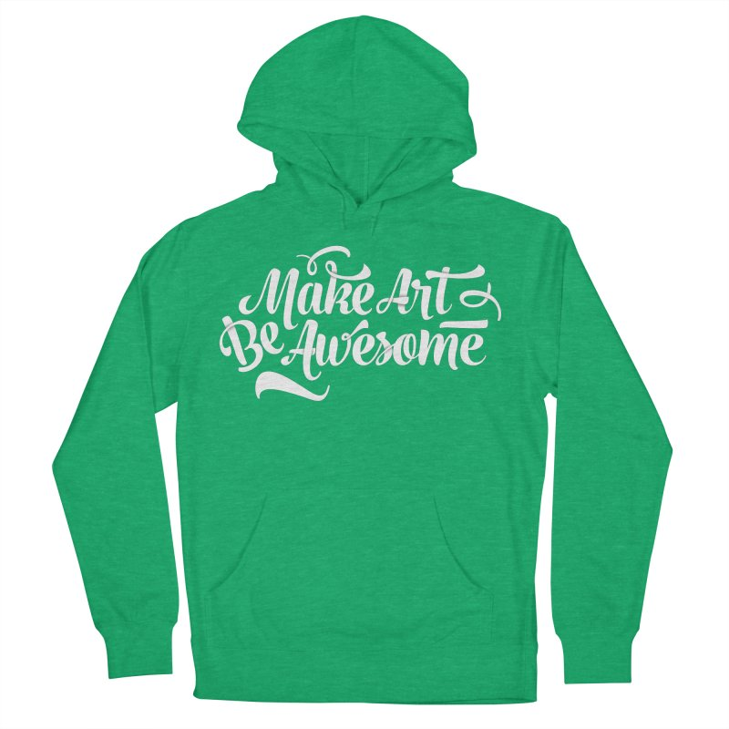 Make Art. Be Awesome. Women's Pullover Hoody by Brandon Waite - Artist Shop
