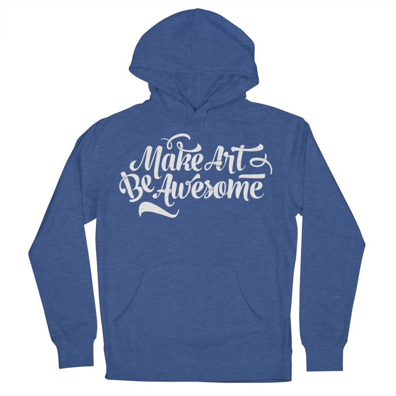 Make Art. Be Awesome. Women's French Terry Pullover Hoody by Brandon Waite - Artist Shop