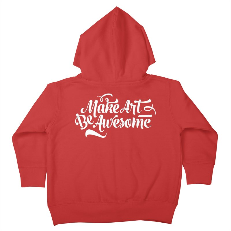 Make Art. Be Awesome. Kids Toddler Zip-Up Hoody by Brandon Waite - Artist Shop