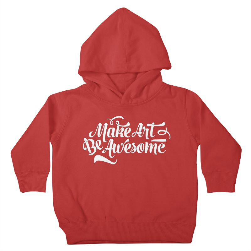 Make Art. Be Awesome. Kids Toddler Pullover Hoody by Brandon Waite - Artist Shop