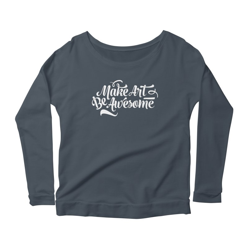 Make Art. Be Awesome. Women's Longsleeve Scoopneck  by Brandon Waite - Artist Shop
