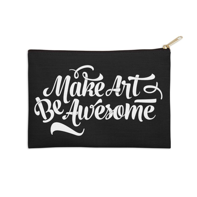 Make Art. Be Awesome. Accessories Zip Pouch by Brandon Waite - Artist Shop