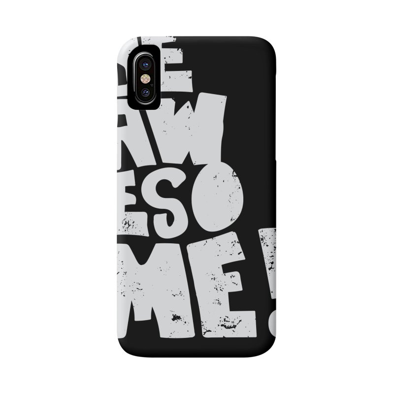 Be Awesome! Accessories Phone Case by Brandon Waite - Artist Shop