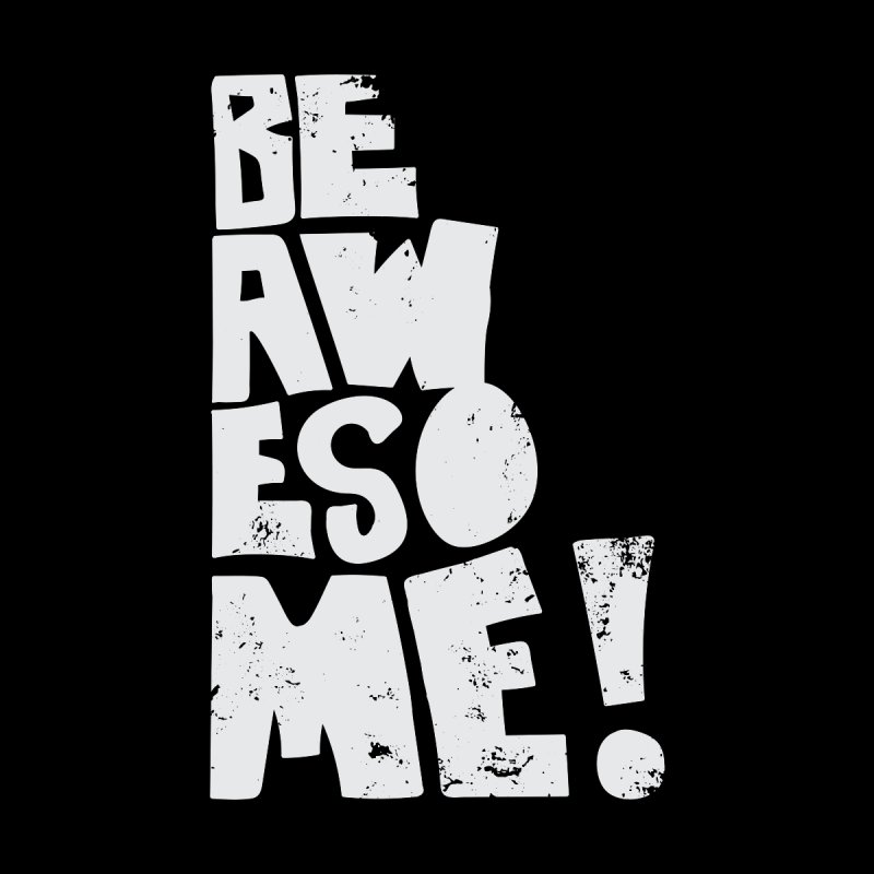 Be Awesome! by Brandon Waite - Artist Shop