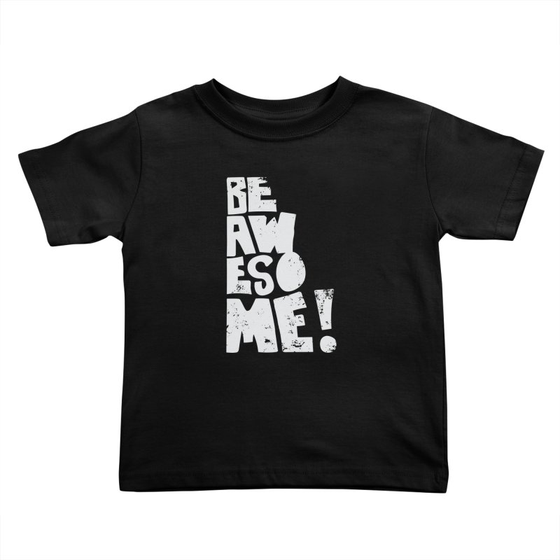 Be Awesome! Kids Toddler T-Shirt by Brandon Waite - Artist Shop
