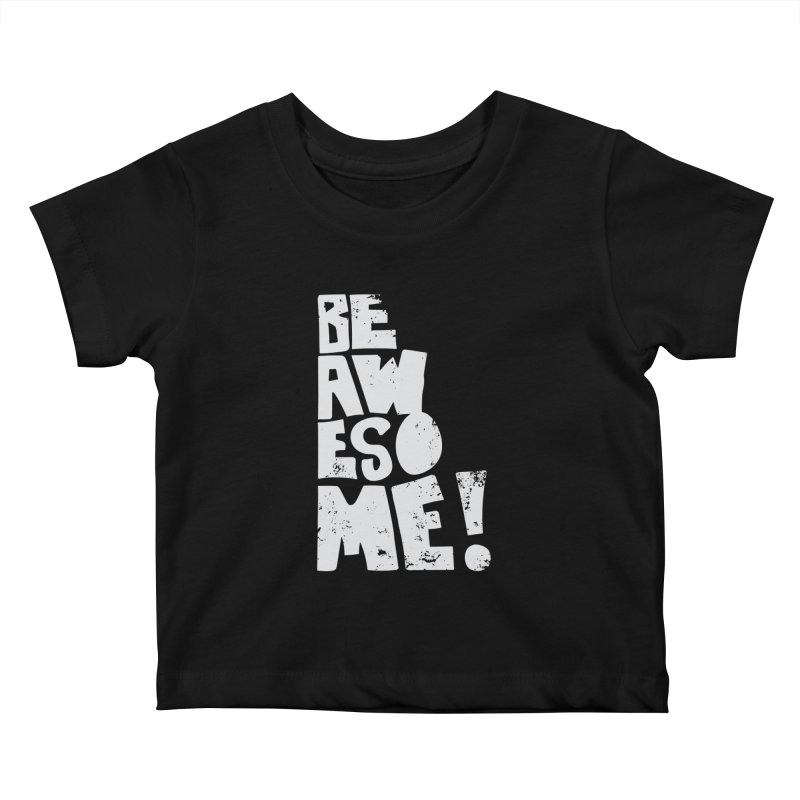 Be Awesome! Kids Baby T-Shirt by Brandon Waite - Artist Shop
