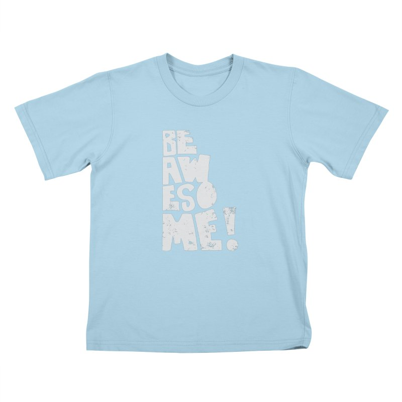 Be Awesome! Kids T-Shirt by Brandon Waite - Artist Shop