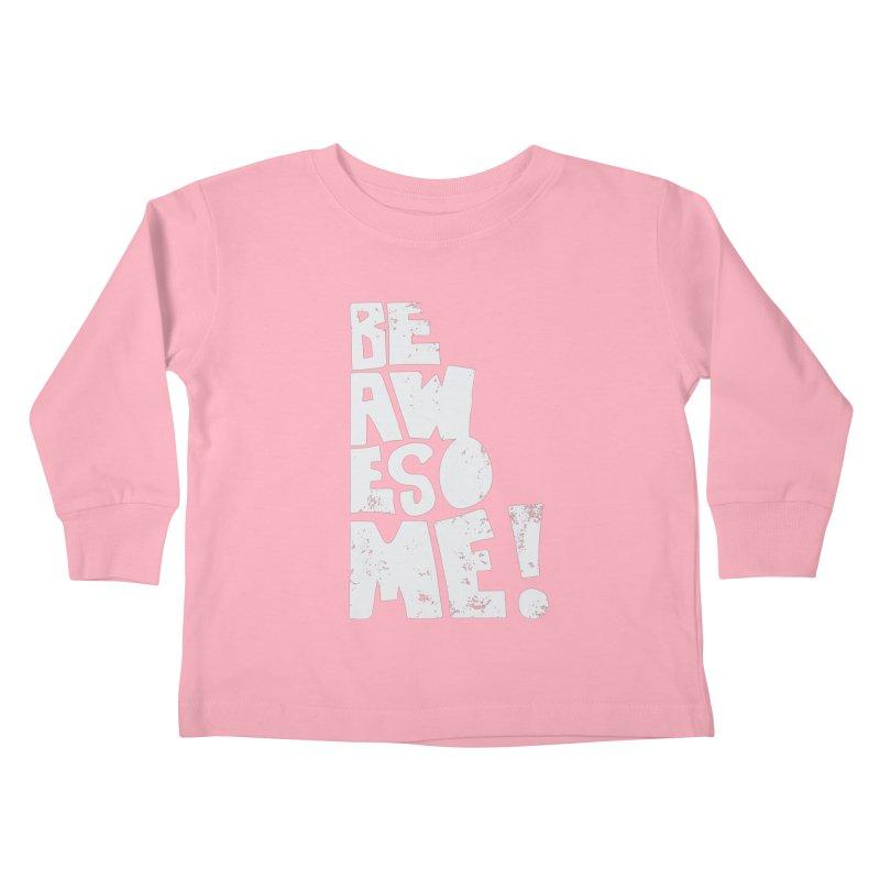 Be Awesome! Kids Toddler Longsleeve T-Shirt by Brandon Waite - Artist Shop