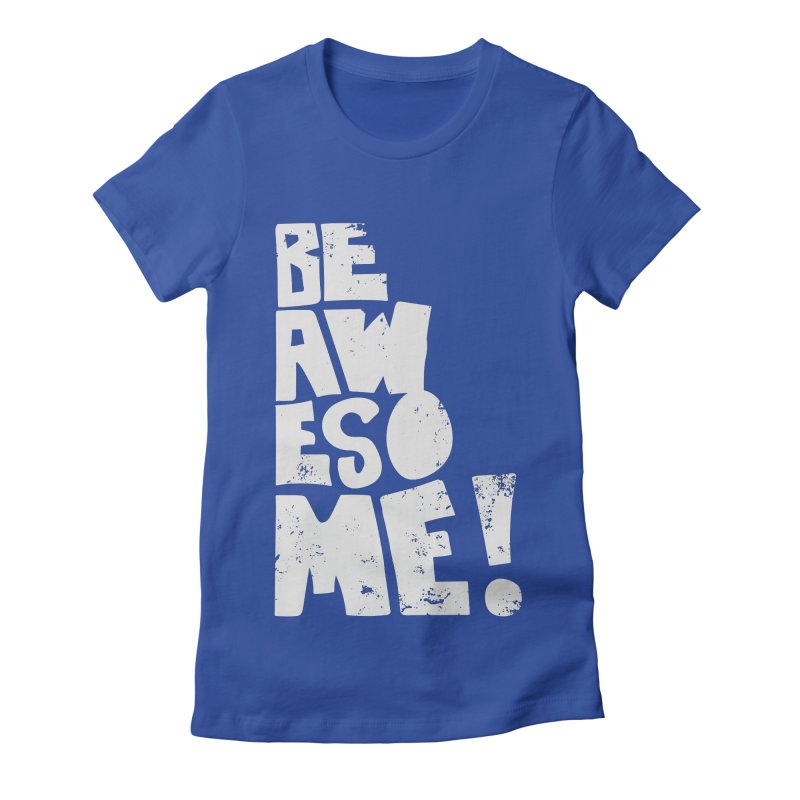 Be Awesome! Women's Fitted T-Shirt by Brandon Waite - Artist Shop