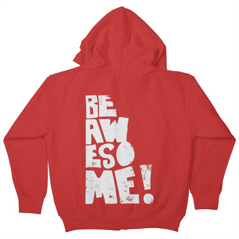 Be Awesome! Kids Zip-Up Hoody by Brandon Waite - Artist Shop