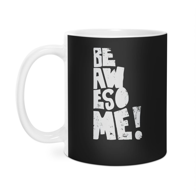 Be Awesome! Accessories Mug by Brandon Waite - Artist Shop