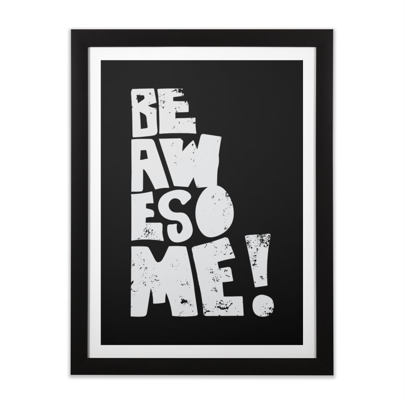 Be Awesome! in Framed Fine Art Print Black by Brandon Waite - Artist Shop