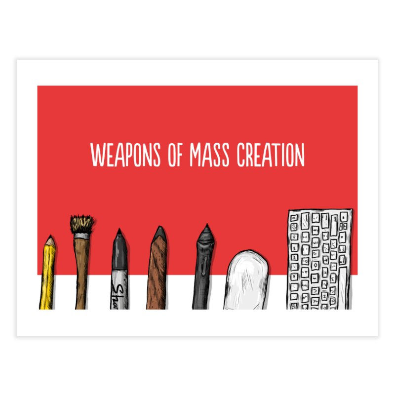 Weapons of Mass Creation Home Fine Art Print by Brandon Waite - Artist Shop