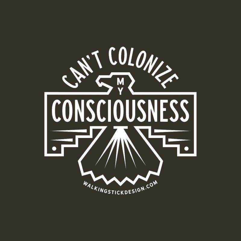 Can't Colonize  + WalkingStick Design Co. Women's Longsleeve T-Shirt by WalkingStick Design's Artist Shop