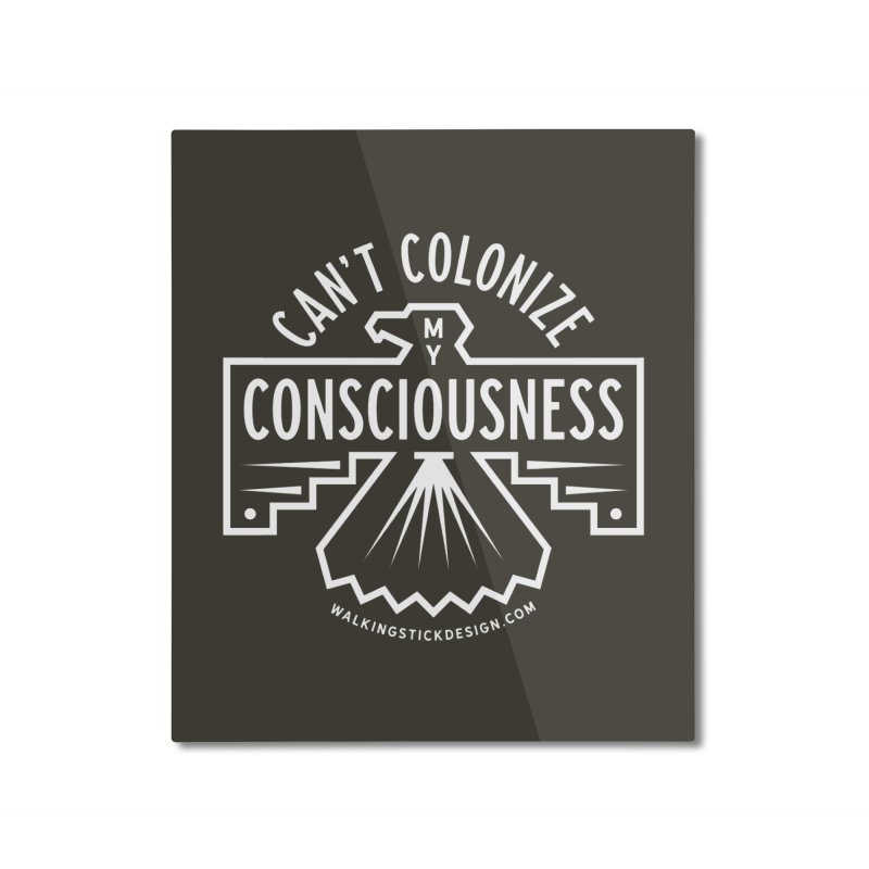 Can't Colonize  + WalkingStick Design Co. Home Mounted Aluminum Print by WalkingStick Design's Artist Shop