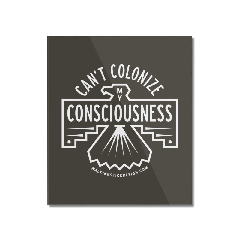 Can't Colonize  + WalkingStick Design Co. Home Mounted Acrylic Print by WalkingStick Design's Artist Shop
