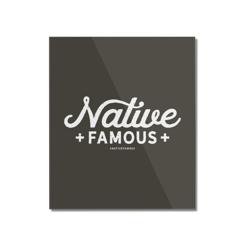 Native Famous + WalkingStick Design Co. Home Mounted Acrylic Print by WalkingStick Design's Artist Shop