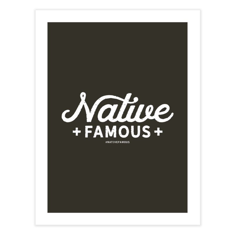 Native Famous + WalkingStick Design Co. Home Fine Art Print by WalkingStick Design's Artist Shop