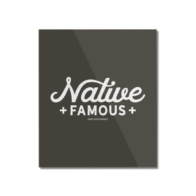 Native Famous + WalkingStick Design Co. Home Mounted Acrylic Print by WalkingStick Design's Artist Shop