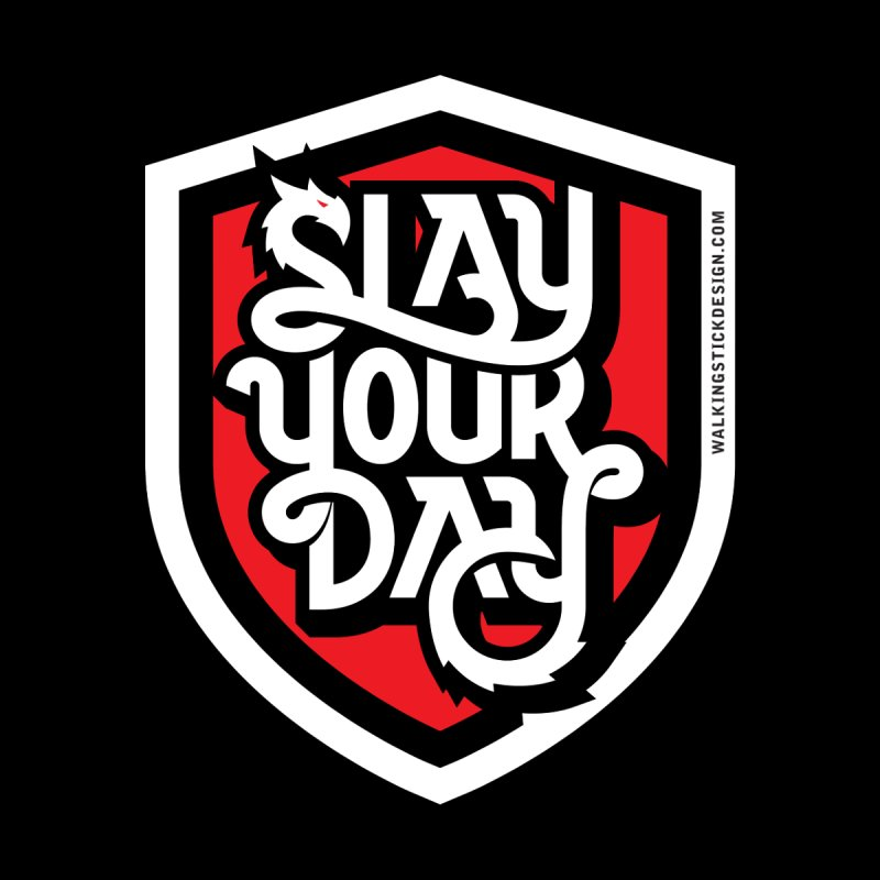 Slay Your Day None  by walkingstickdesign's Artist Shop