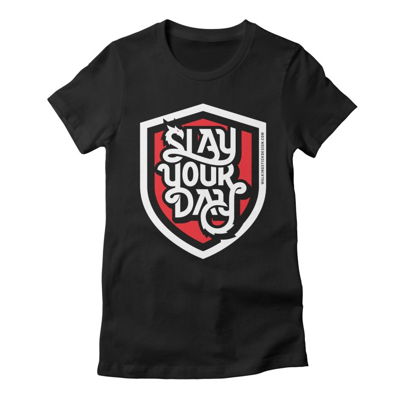 Slay Your Day Women's Fitted T-Shirt by WalkingStick Design's Artist Shop