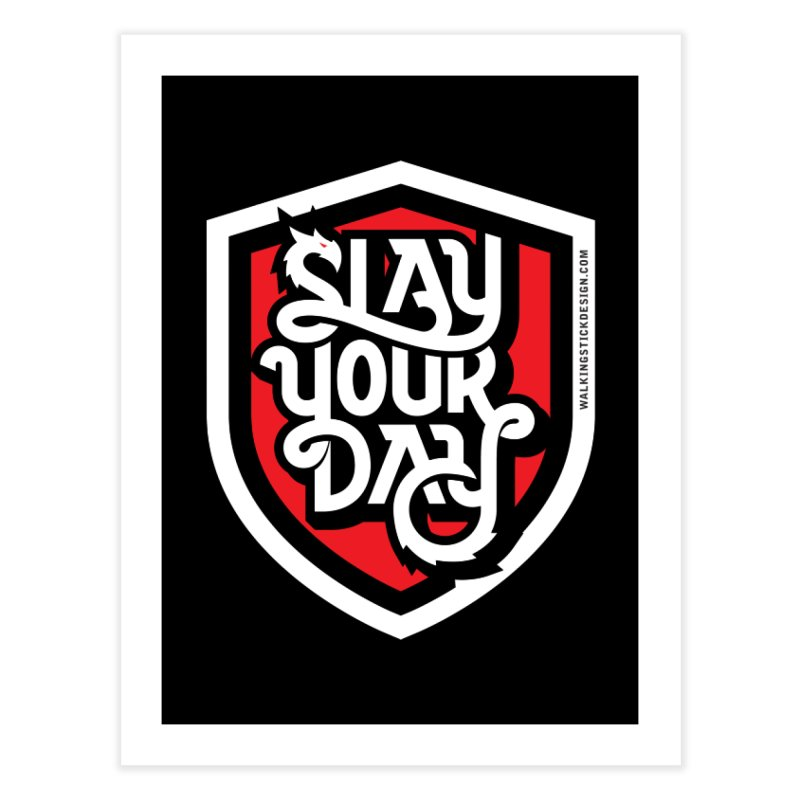 Slay Your Day Home Fine Art Print by walkingstickdesign's Artist Shop