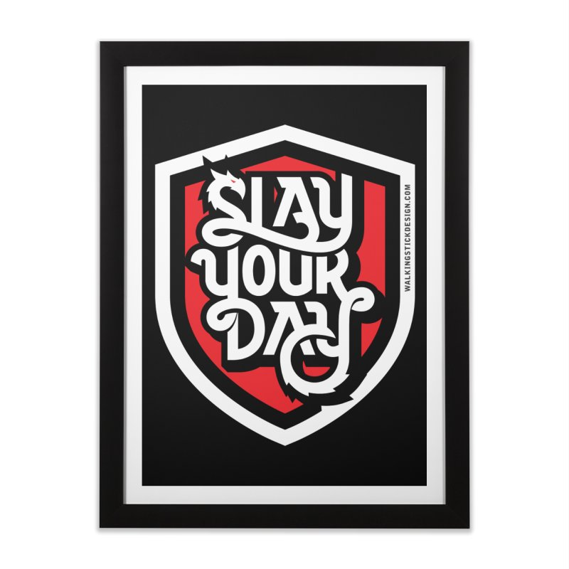 Slay Your Day Home Framed Fine Art Print by walkingstickdesign's Artist Shop