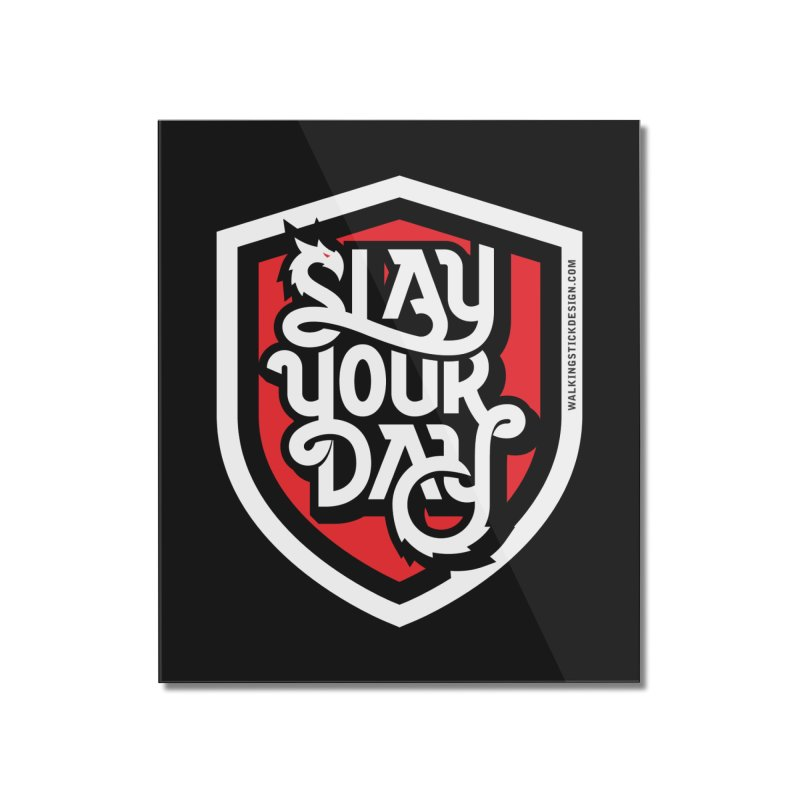 Slay Your Day Home Mounted Acrylic Print by WalkingStick Design's Artist Shop