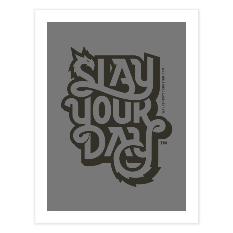 Slay Your Grey Home Fine Art Print by WalkingStick Design's Artist Shop