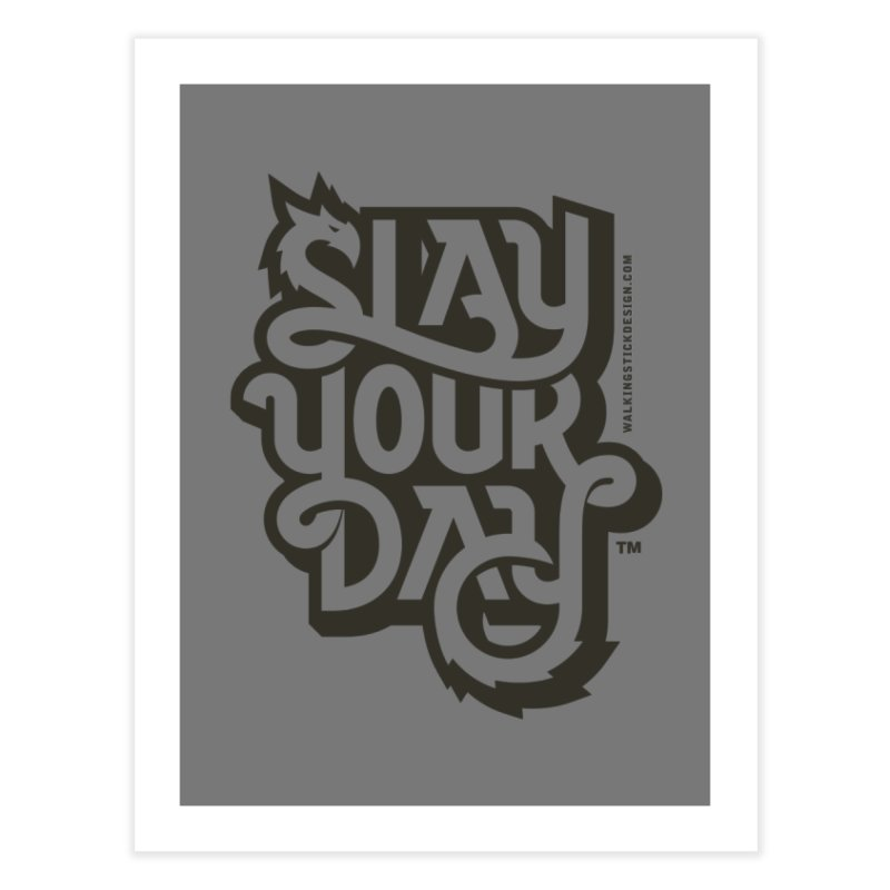 Slay Your Grey Home Fine Art Print by walkingstickdesign's Artist Shop