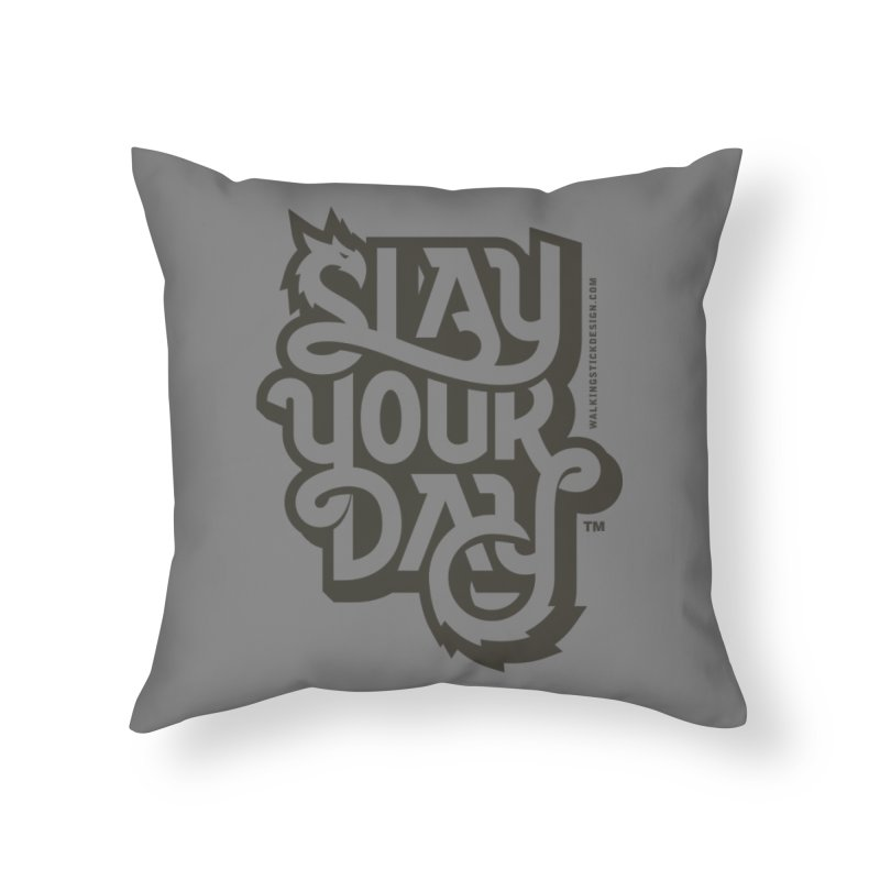 Slay Your Grey Home Throw Pillow by walkingstickdesign's Artist Shop