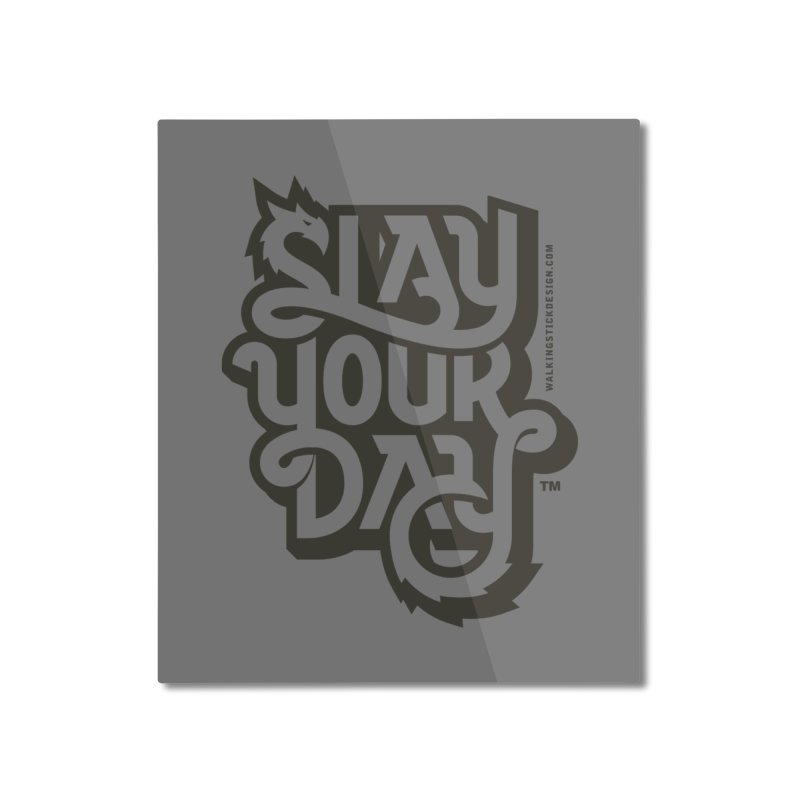 Slay Your Grey Home Mounted Aluminum Print by WalkingStick Design's Artist Shop