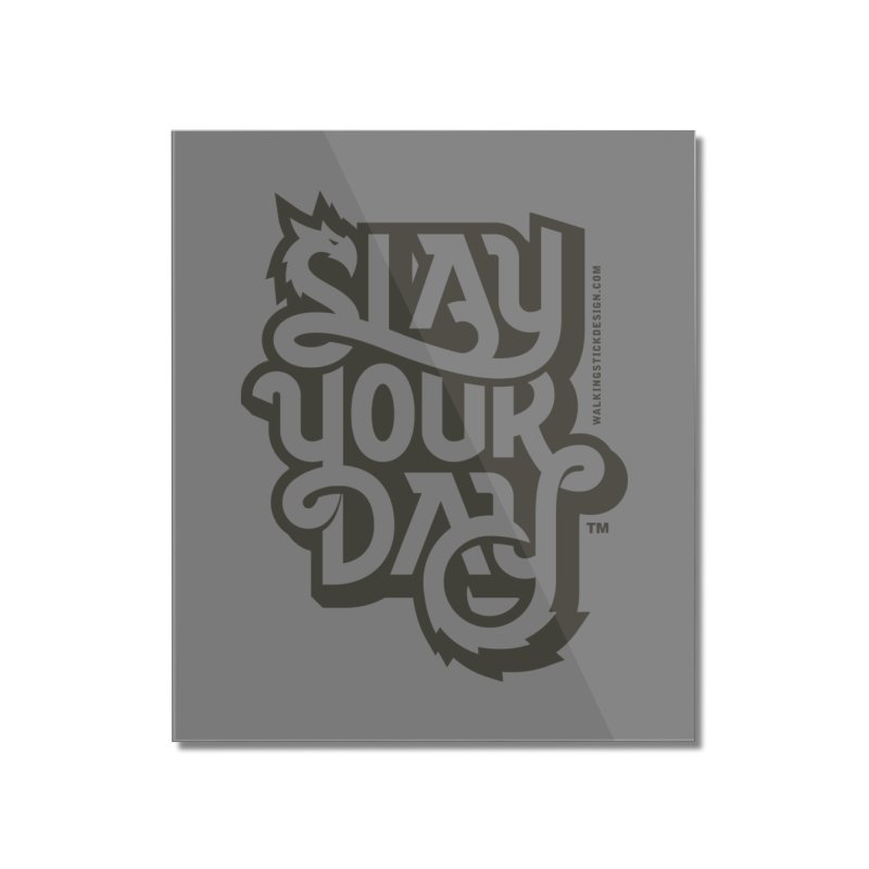 Slay Your Grey Home Mounted Acrylic Print by WalkingStick Design's Artist Shop