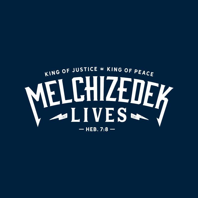 Melchizedek Lives! None  by walkingstickdesign's Artist Shop