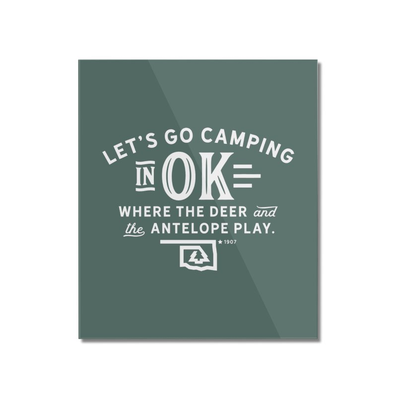 OK Camping Home Mounted Acrylic Print by WalkingStick Design's Artist Shop