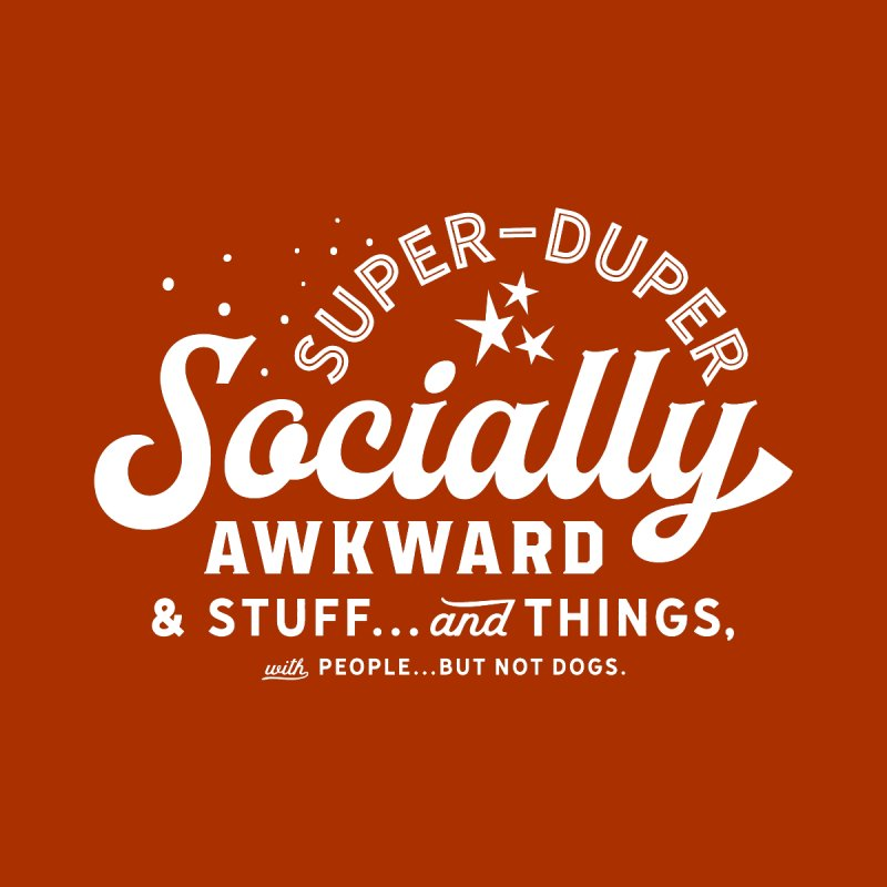 Socially Awkward - White None  by walkingstickdesign's Artist Shop
