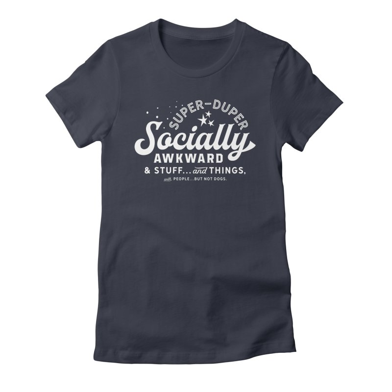 Socially Awkward - White Women's Fitted T-Shirt by walkingstickdesign's Artist Shop