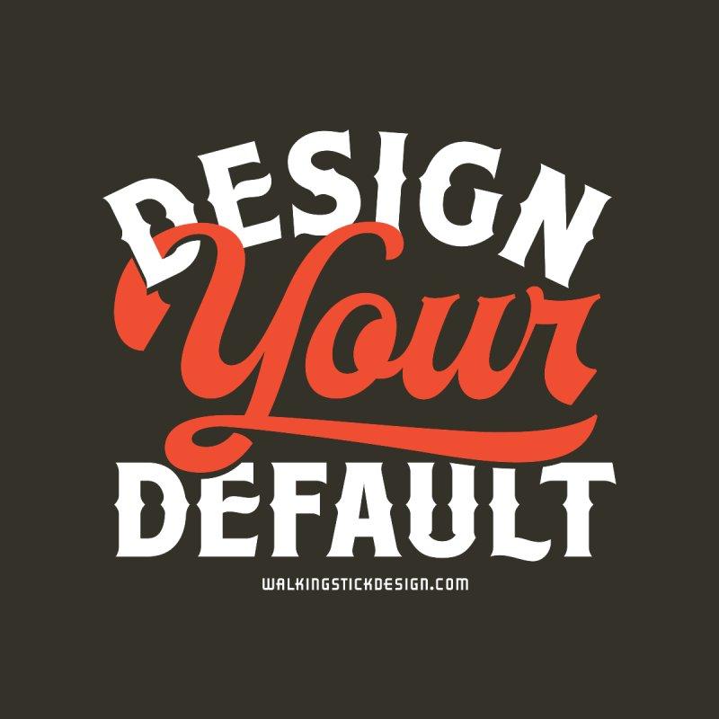 Design Your Default by walkingstickdesign's Artist Shop