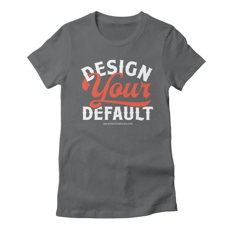 Design Your Default Women's Fitted T-Shirt by walkingstickdesign's Artist Shop