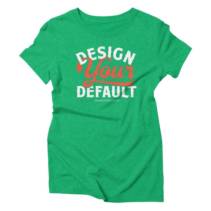Design Your Default Women's Triblend T-shirt by walkingstickdesign's Artist Shop