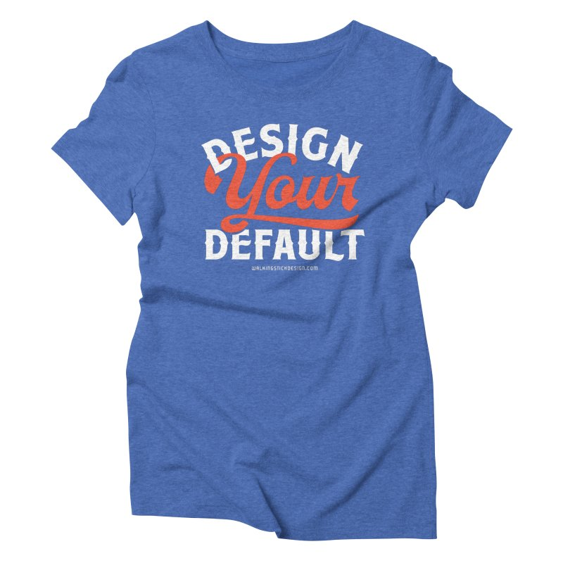 Design Your Default Women's Triblend T-shirt by walkingstickdesign's Artist Shop