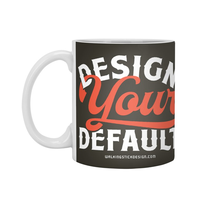 Design Your Default Accessories Mug by walkingstickdesign's Artist Shop