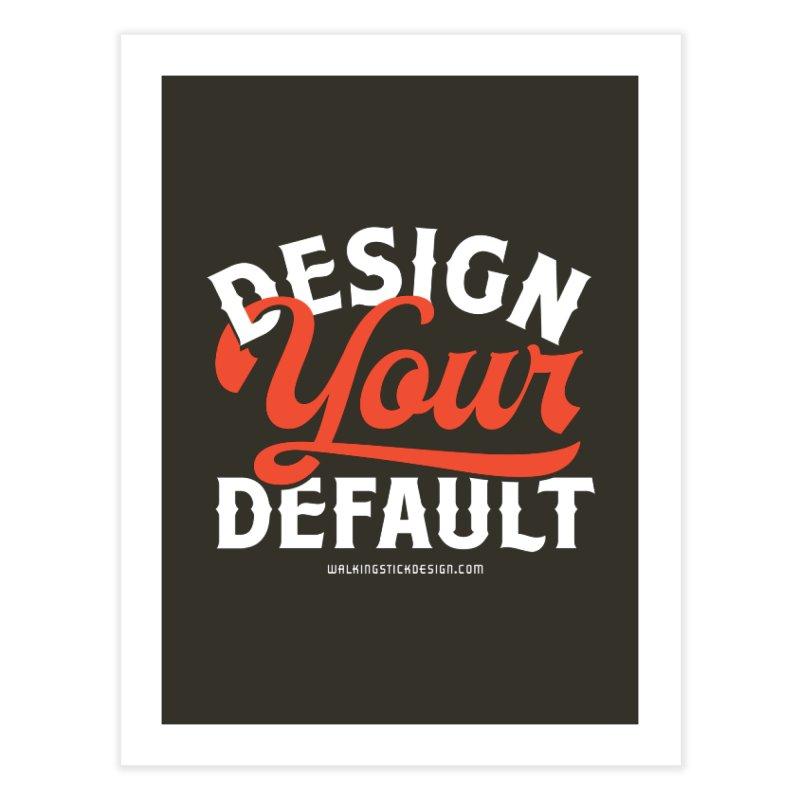 Design Your Default Home Fine Art Print by walkingstickdesign's Artist Shop