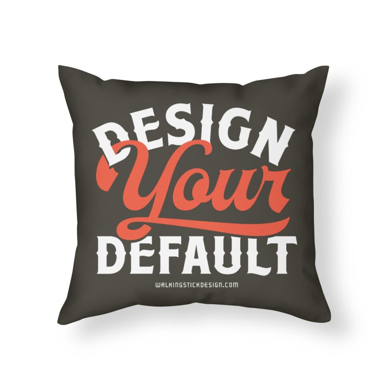 Design Your Default Home Throw Pillow by walkingstickdesign's Artist Shop