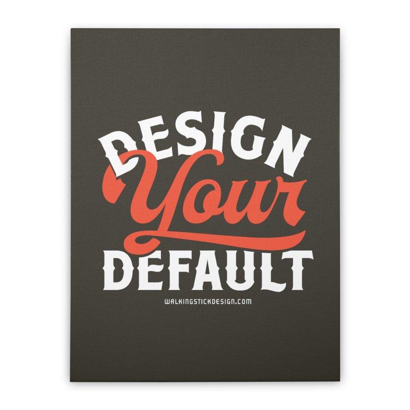 Design Your Default Home Stretched Canvas by walkingstickdesign's Artist Shop