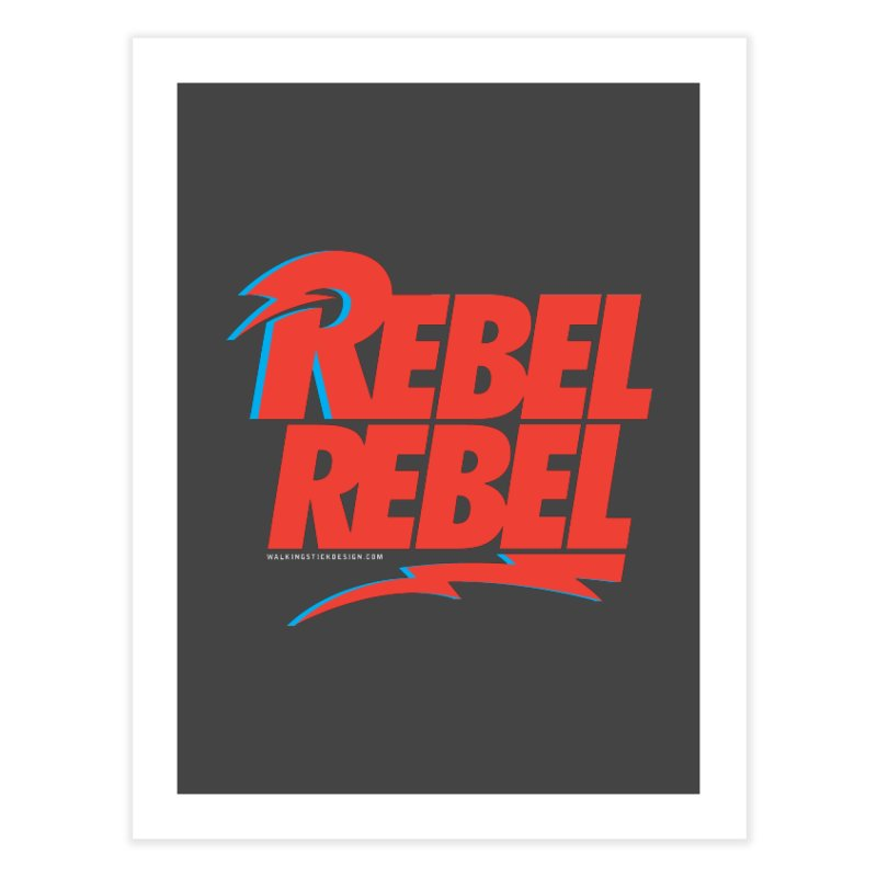 Rebel Rebel Shirt Home Fine Art Print by walkingstickdesign's Artist Shop
