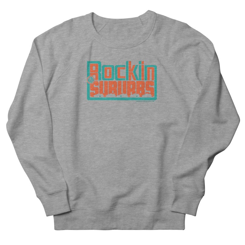 Rocking The Suburbs Women's French Terry Sweatshirt by walkingstickdesign's Artist Shop