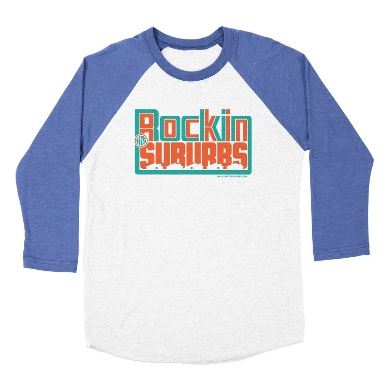 Rocking The Suburbs Men's Baseball Triblend Longsleeve T-Shirt by walkingstickdesign's Artist Shop