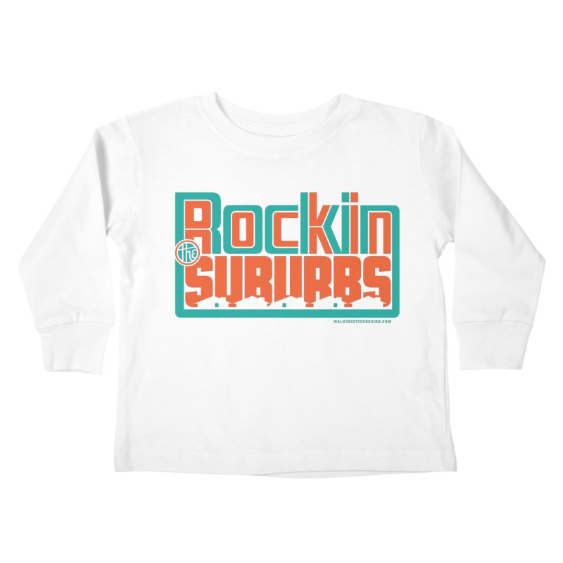Rocking The Suburbs Kids Toddler Longsleeve T-Shirt by walkingstickdesign's Artist Shop