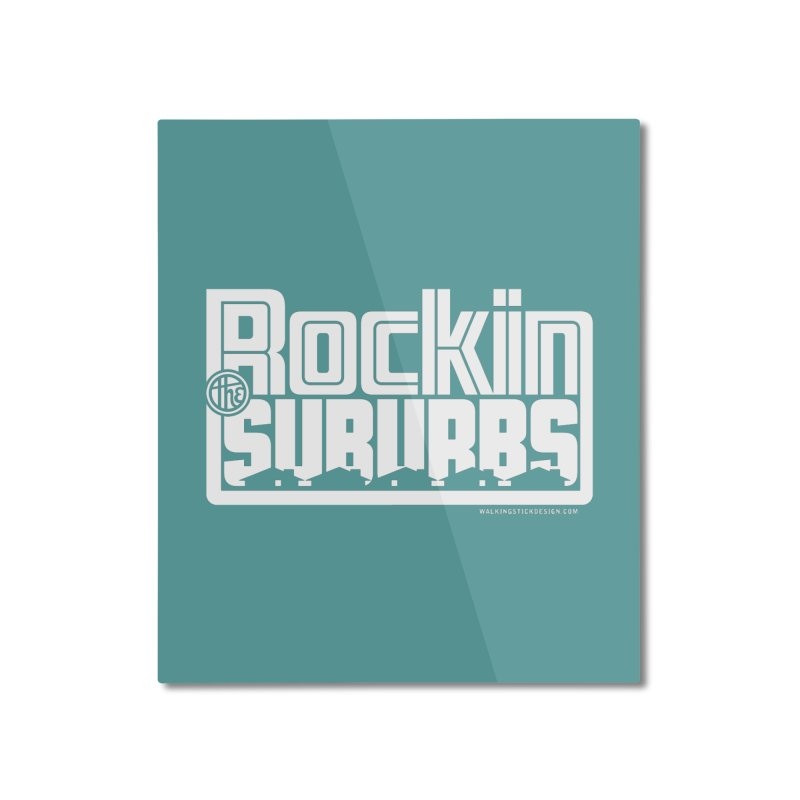 Rockin' The Suburbs - White Home Mounted Aluminum Print by walkingstickdesign's Artist Shop